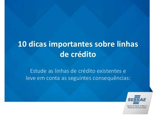10 dicas importantes sobre linhas  de crédito  Estude as linhas de crédito existentes e  leve em conta as seguintes conseq...