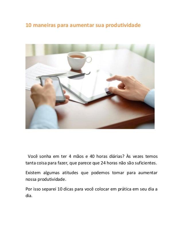 10 maneiras para aumentar sua produtividade Você sonha em ter 4 mãos e 40 horas diárias? Às vezes temos tanta coisa para f...