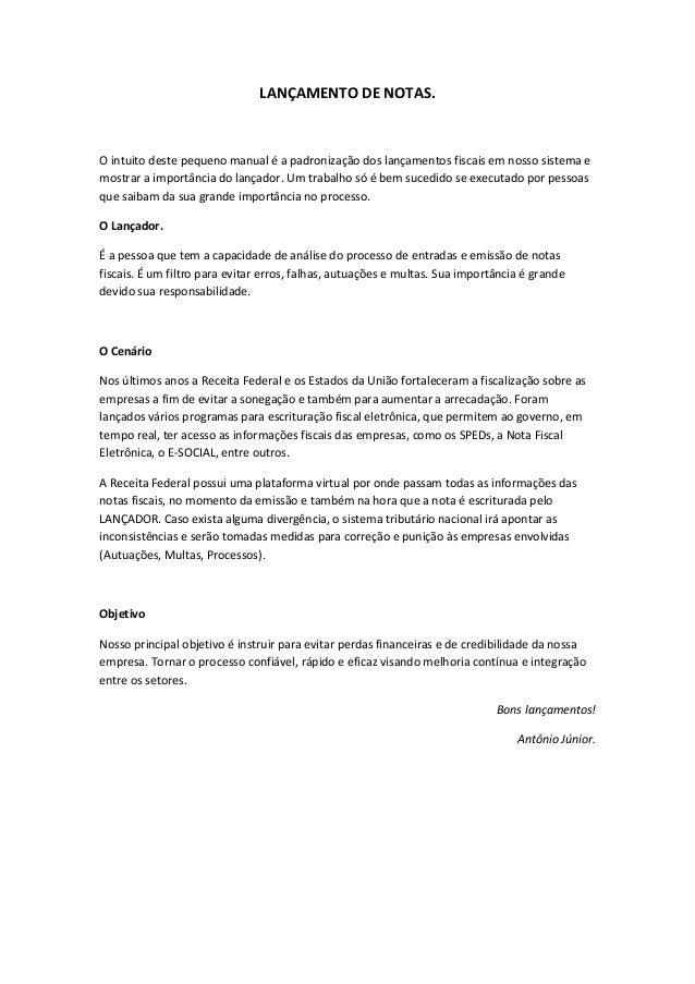 LANÇAMENTO DE NOTAS. O intuito deste pequeno manual é a padronização dos lançamentos fiscais em nosso sistema e mostrar a ...