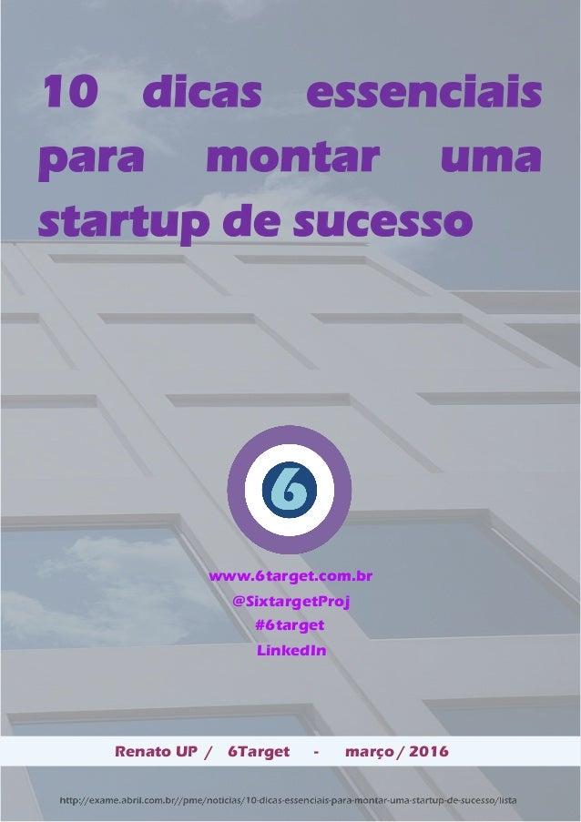 10 dicas essenciais para montar uma startup de sucesso Renato UP / 6Target - março / 2016 www.6target.com.br @SixtargetPro...