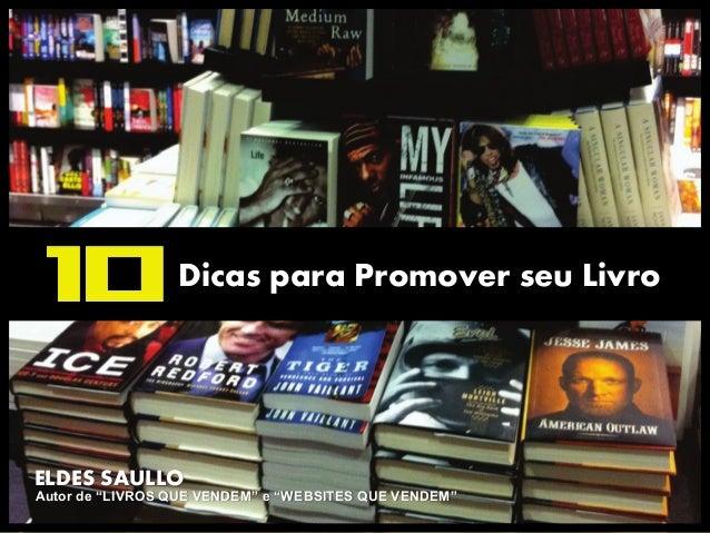 """10  Dicas para Promover seu Livro  ELDES SAULLO  Autor de """"LIVROS QUE VENDEM"""" e """"WEBSITES QUE VENDEM"""""""