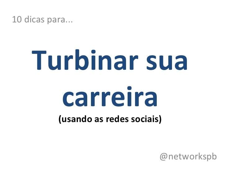 Turbinar sua carreira (usando as redes sociais) 10 dicas para... @networkspb