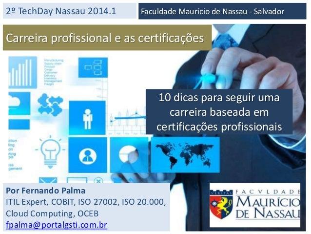 2º TechDay Nassau 2014.1 Por Fernando Palma ITIL Expert, COBIT, ISO 27002, ISO 20.000, Cloud Computing, OCEB fpalma@portal...