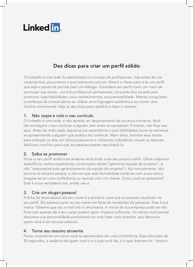Dez dicas para criar um perfil sólido O LinkedIn é uma rede fundamentada na conexão de profissionais, mas antes de nos con...