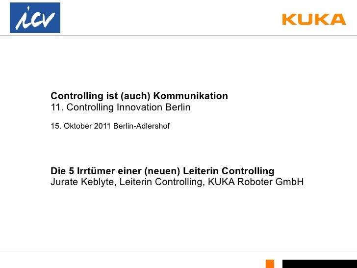 Controlling ist (auch) Kommunikation 11. Controlling Innovation Berlin 15. Oktober 2011 Berlin-Adlershof Die 5 Irrtümer ei...