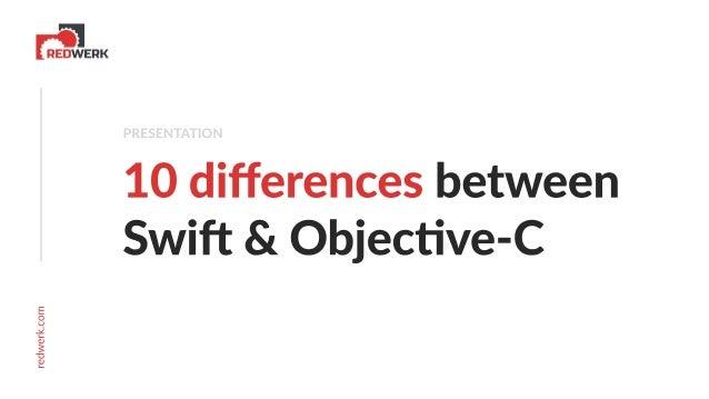 redwerk.com 10differencesbetween Swi &Objecve-C PRESENTATION