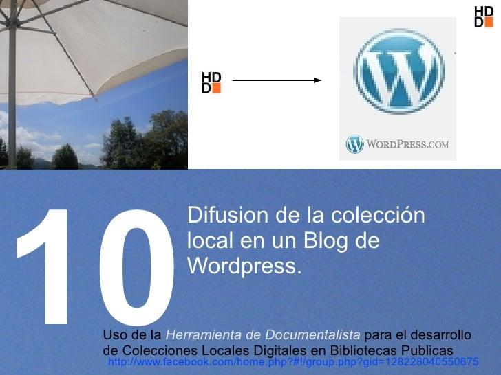 10               Difusion de la colección               local en un Blog de               Wordpress.   Uso de la Herramien...