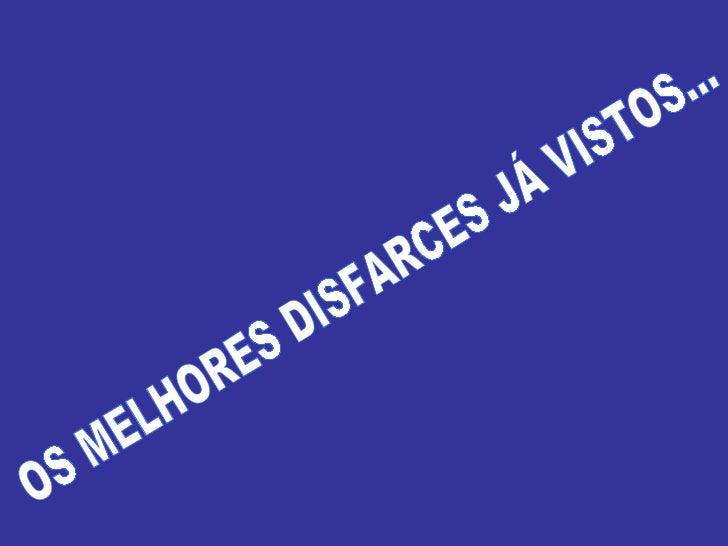 OS MELHORES DISFARCES JÁ VISTOS...