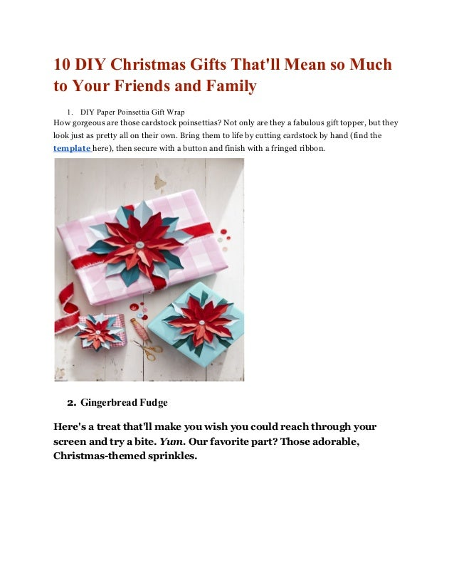 10 DIY Christmas Gifts That'll Mean so Much to Your Friends and Family 1. DIY Paper Poinsettia Gift Wrap How gorgeous are ...