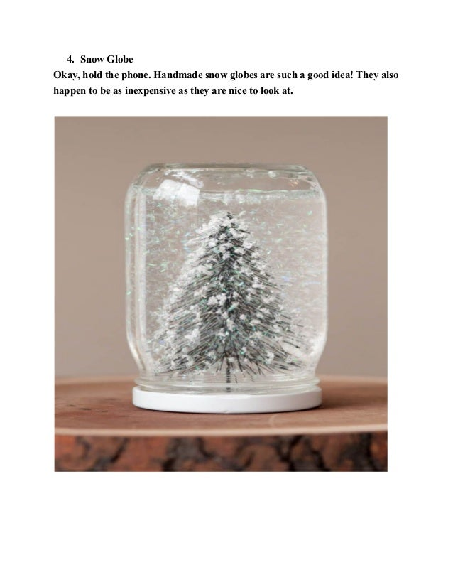 4. Snow Globe Okay, hold the phone. Handmade snow globes are such a good idea! They also happen to be as inexpensive as th...