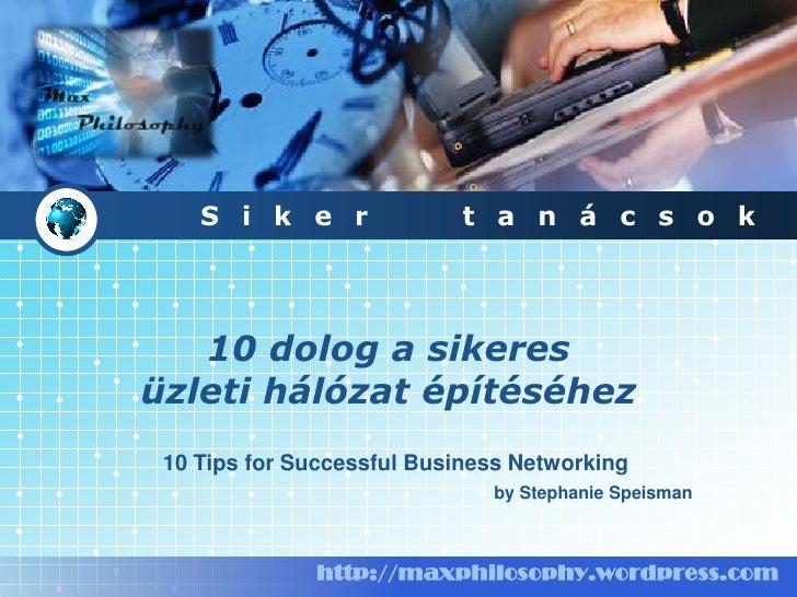 Siker  tanácsok<br />10 dolog a sikeresüzleti hálózat építéséhez<br />10 Tips for Successful Business Networking<br />by S...