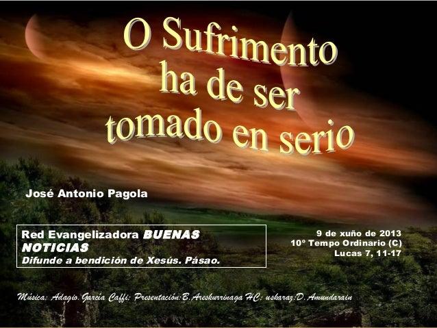 9 de xuño de 201310º Tempo Ordinario (C)Lucas 7, 11-17Red Evangelizadora BUENASNOTICIASDifunde a bendición de Xesús. Pásao...