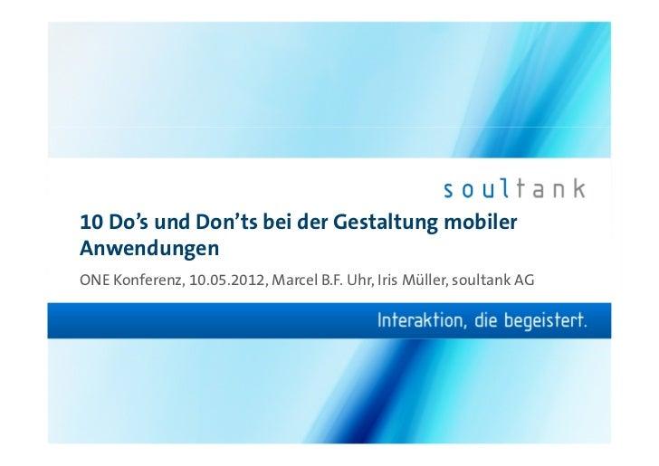 10 Do's und Don'ts bei der Gestaltung mobilerAnwendungenONE Konferenz, 10.05.2012, Marcel B.F. Uhr, Iris Müller, soultank AG
