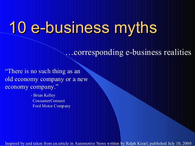 "10 e-business myths10 e-business myths …corresponding e-business realities ""There is no such thing as an old economy compa..."