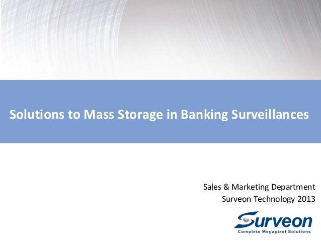 Solutions to Mass Storage in Banking Surveillances  Sales & Marketing Department Surveon Technology 2013
