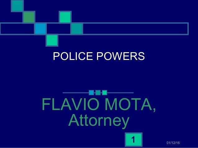 01/12/161 POLICE POWERS FLAVIO MOTA, Attorney