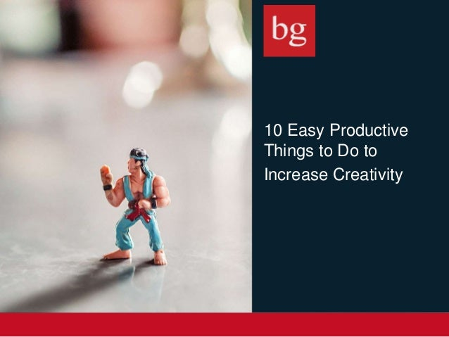 10 Easy Productive Things to Do to Increase Creativity