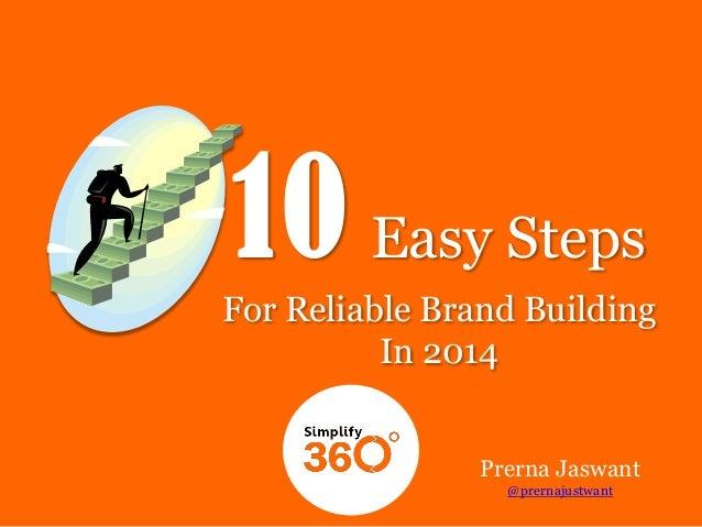 10 Easy Steps For Reliable Brand Building In 2014 Prerna Jaswant @prernajustwant