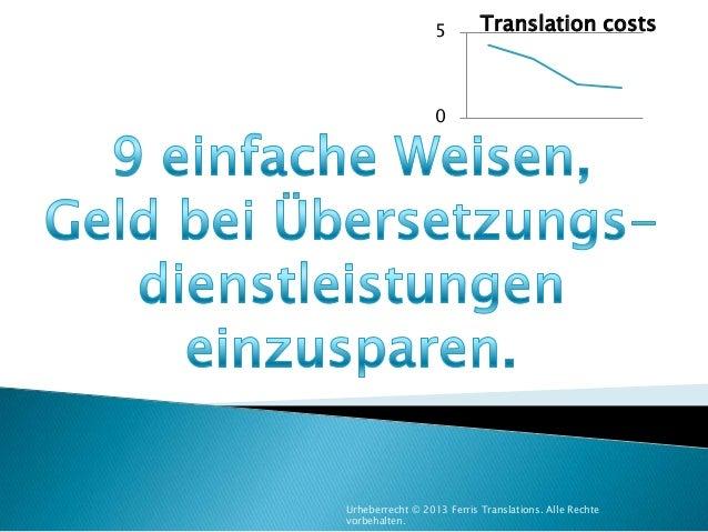 5  Translation costs  0  Urheberrecht © 2013 Ferris Translations. Alle Rechte vorbehalten.