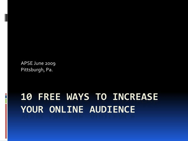 10 free ways to increase your online audience<br />APSE June 2009<br />Pittsburgh, Pa.<br />