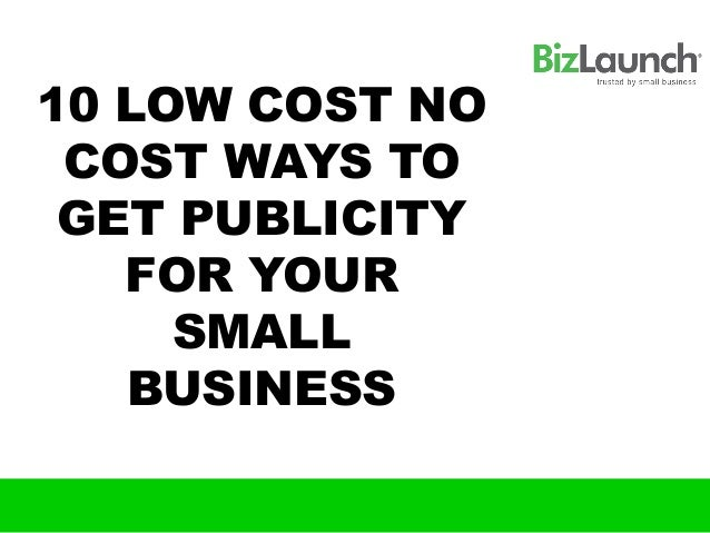 10 LOW COST NO COST WAYS TO GET PUBLICITY   FOR YOUR     SMALL   BUSINESS