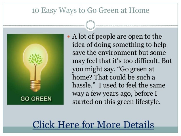 10 Easy Ways to Go Green at Home A lot of people are open to theidea of doing something to helpsave the environment but s...
