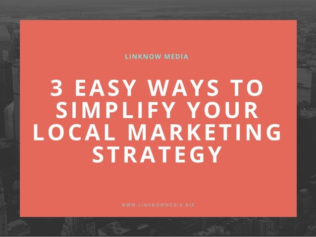 3 Easy Ways to Simplify Your Local Marketing Strategy by LinkNow Media