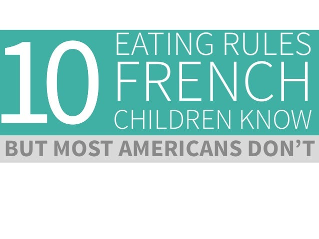 EATING RULES  FRENCH CHILDREN KNOW  BUT MOST AMERICANS DON'T