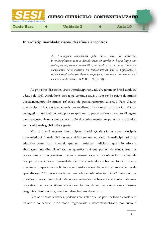 1 Interdisciplinaridade: riscos, desafios e encontros As linguagens trabalhadas pela escola são, por natureza, interdiscip...