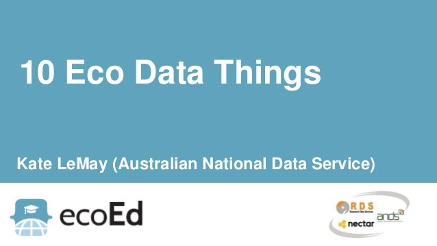 10 Eco Data Things Kate LeMay (Australian National Data Service)