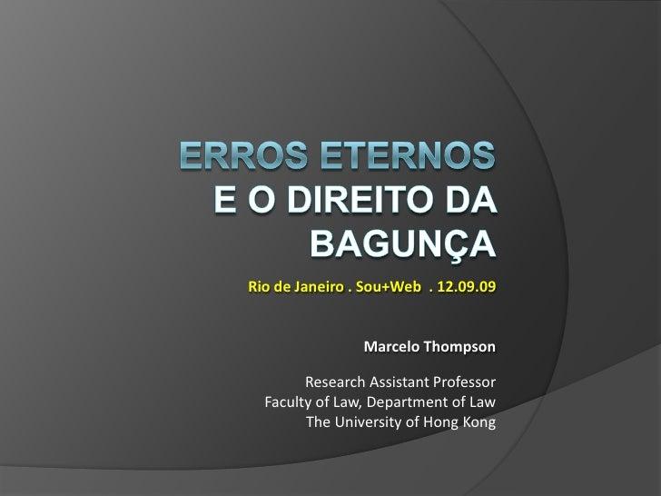 ERROS ETERNOSE O DIREITO DA BAGUNçA<br />Rio de Janeiro . Sou+Web. 12.09.09<br />Marcelo Thompson<br />Research Assistant ...