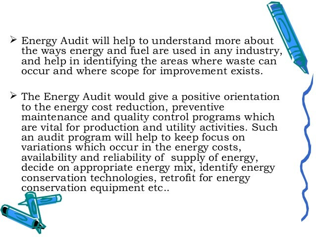 In general, Energy Audit is the translation ofconservation ideas into realities, by lendingtechnically feasible solution...