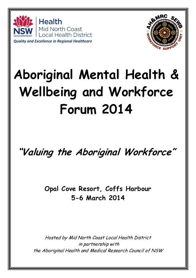"Aboriginal Mental Health & Wellbeing and Workforce Forum 2014 ""Valuing the Aboriginal Workforce"" Opal Cove Resort, Coffs H..."