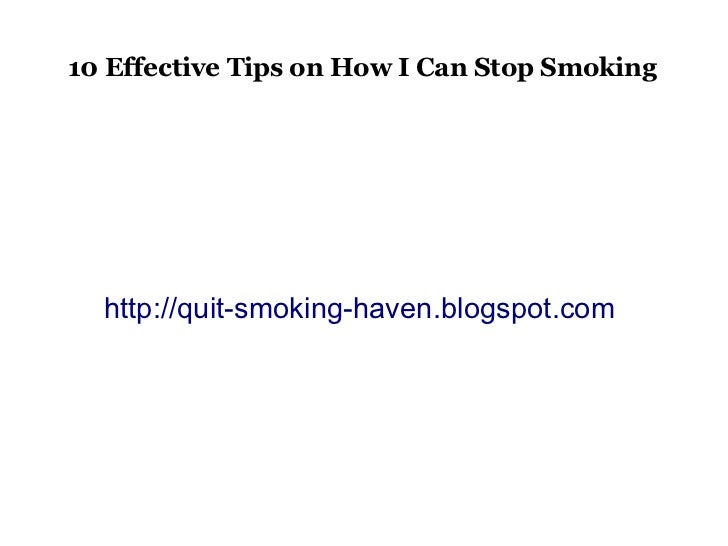 10 Effective Tips on How I Can Stop Smoking  http://quit-smoking-haven.blogspot.com