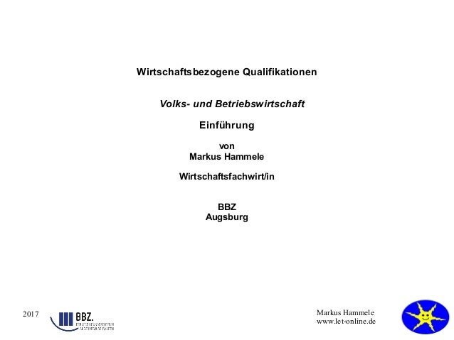 2017 Markus Hammele www.let-online.de Wirtschaftsbezogene Qualifikationen Volks- und Betriebswirtschaft Einführung von Mar...