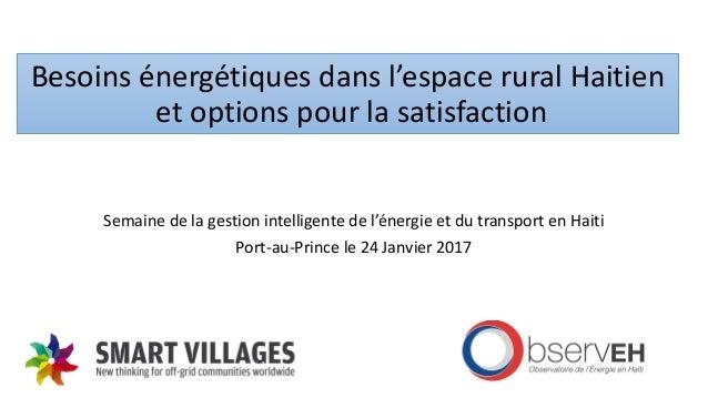 Besoins énergétiques dans l'espace rural Haitien et options pour la satisfaction Semaine de la gestion intelligente de l'é...