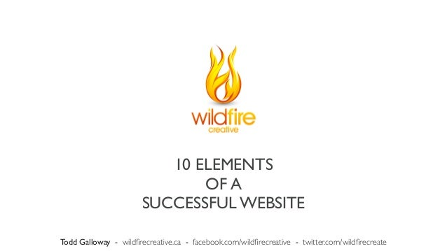 10 ELEMENTS                              OF A                       SUCCESSFUL WEBSITETodd Galloway - wildfirecreative.ca -...