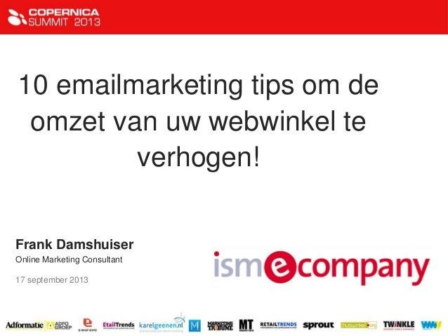 10 emailmarketing tips om de omzet van uw webwinkel te verhogen! Frank Damshuiser Online Marketing Consultant 17 september...