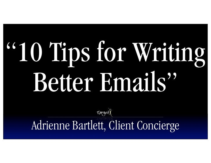 """10 Tips for Writing   Better Emails""   Adrienne Bartlett, Client Concierge"