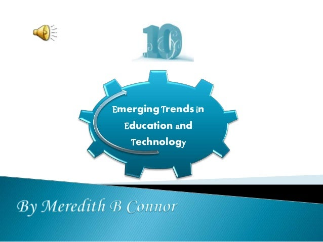 Emerging Trends in  Education and  Technology