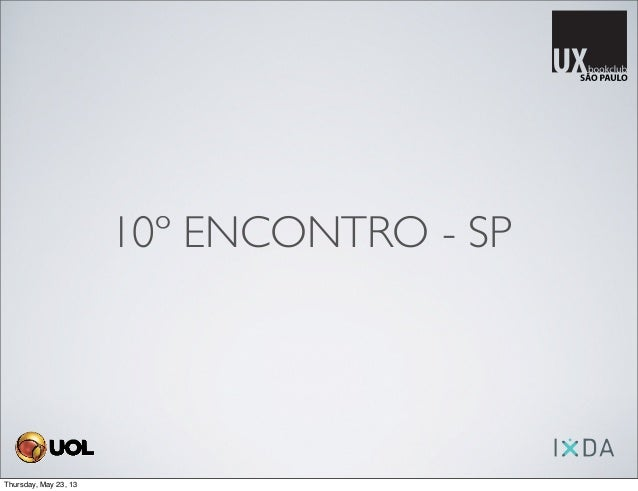 10º ENCONTRO - SPThursday, May 23, 13