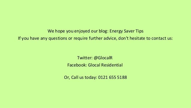 We hope you enjoyed our blog: Energy Saver Tips If you have any questions or require further advice, don't hesitate to con...