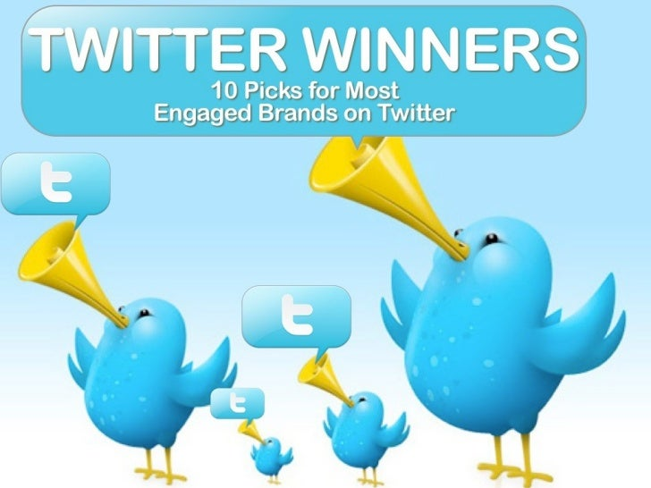 TWITTER WINNERS                       10 Picks for Most Engaged                           Brands on TwitterWe love Twitter...