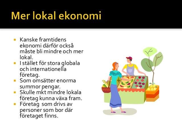  Kanske framtidens ekonomi därför också måste bli mindre och mer lokal.  I stället för stora globala och internationella...