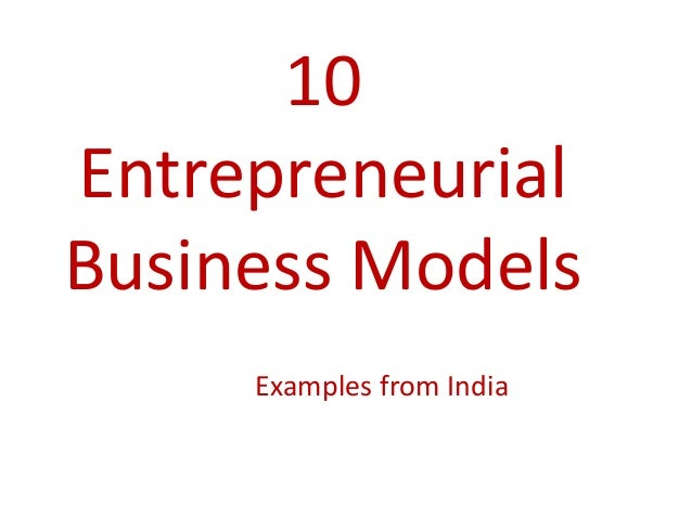 10EntrepreneurialBusiness Models     Examples from India