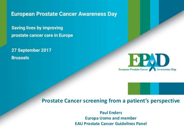 Prostate Cancer screening from a patient's perspective Paul Enders Europa Uomo and member EAU Prostate Cancer Guidelines P...