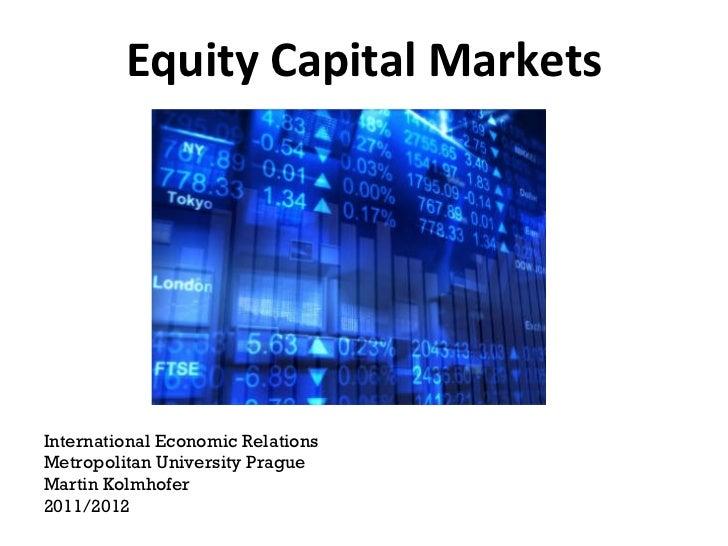 Equity Capital Markets International Economic Relations Metropolitan University Prague Martin Kolmhofer 2011/2012