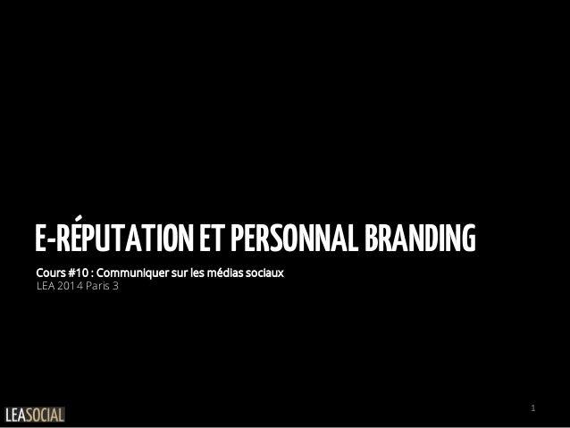 E-RÉPUTATIONETPERSONNALBRANDING Cours #10 : Communiquer sur les médias sociaux LEA 2014 Paris 3 1