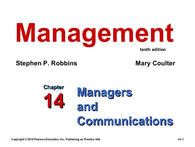 Management tenth edition  Stephen P. Robbins  Chapter  14  Mary Coulter  Managers and Communications  Copyright © 2010 Pea...
