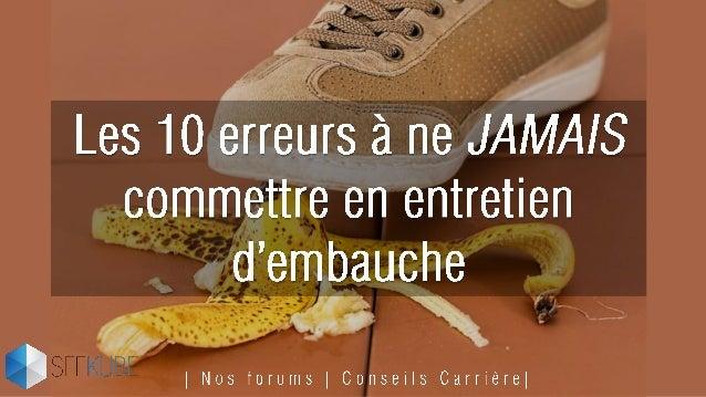 Les 10 erreurs à ne JAMAIS commettre en entretien d'embauche